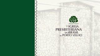 1ª IPPVH   Culto - Presencial   Noite   Ao Vivo  19h   18/07/2021  