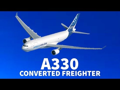 The A330-200 PASSENGER to FREIGHTER Conversion is HERE