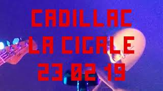 CADILLAC - LA CIGALE - 23 02 19