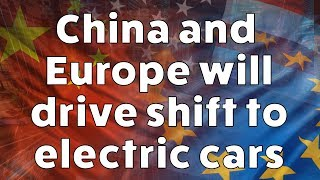 China and Europe will drive shift to electric cars