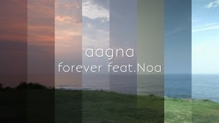 forever feat. Noa /aagna  【PVFULL】