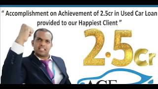 ACE Cars Expert achievement of 2.5Cr Used Car Loan.