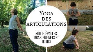Yoga des articulations : nuque, épaules, bras, poignets et doigts