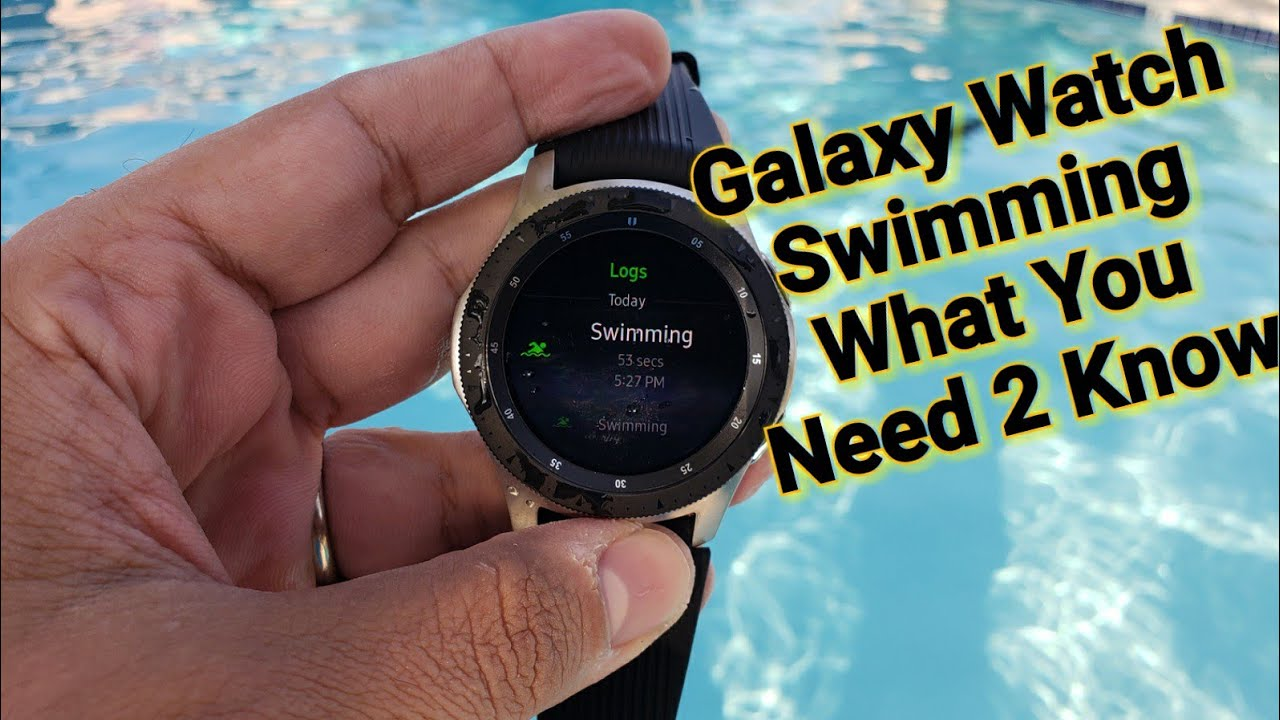 brand new 75eec bb867 2018 Samsung Galaxy Watch Pool Test, What You Need To Know Before You Start  Swimming With The Watch