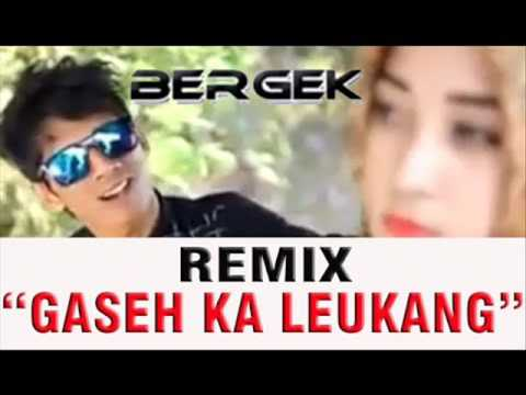 Gaseh Ka Leukang ( 2017 ) Apiz MIX