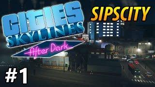 Cities: Skylines - After Dark - Sipscity - PART #1