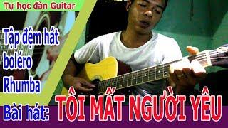 Tự Học Đàn Guitar bolero TÔI MẤT NGƯỜI YÊU