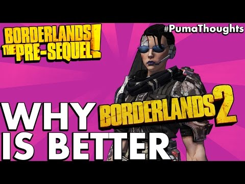Why Borderlands 2 is Better than The Pre-Sequel! (Pre-Sequel! Is Bad?) #PumaThoughts