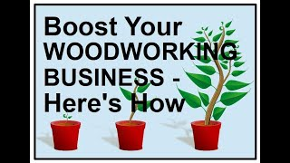 How To Increase Woodworking Business - Attracting More Customers and Cash To Grow Your Business
