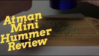Atman Mini Hummer - Grinding Herb Results