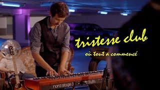 Tristesse Club - Où tout a commencé (live session)