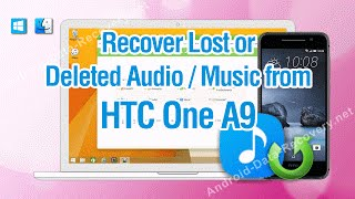 How to Recover Lost or Deleted Audio / Music from HTC One A9