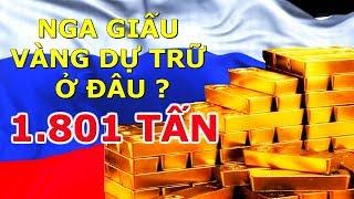 Nga Giấu 1.801 Tấn Vàng Dự Trữ Ở Đâu ???