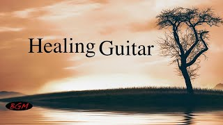 Relaxing Guitar Music - Chill Out Music - Healing Music - Music For Study,Work
