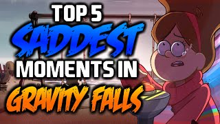 TOP 5 SADDEST MOMENTS IN GRAVITY FALLS - Gravity Falls