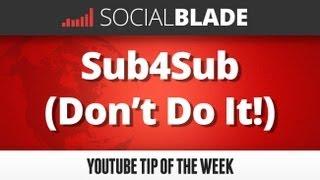Sub4Sub (Don't do it!) - Social Blade YouTube Tips 10