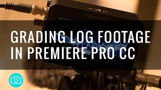 Grading Log Footage in Premiere Pro CC