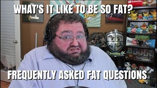 THE FAT GUY F.A.Q. - FREQUENTLY ASKED QUESTIONS