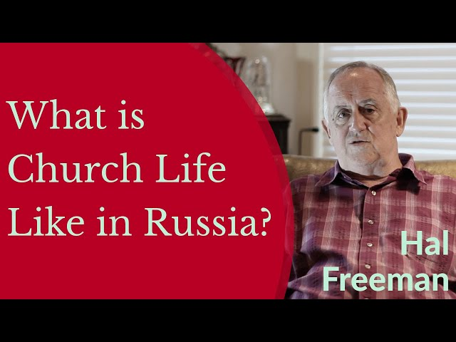 Hal Freeman - What is Church Life Like in Russia?