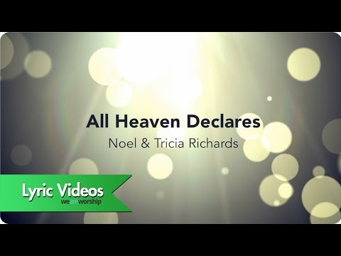 Noel & Tricia Richards  All Heaven Declares  Lyric