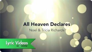 Noel & Tricia Richards - All Heaven Declares - Lyric Video