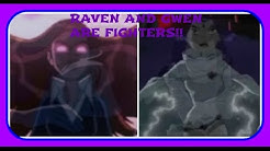 RAVEN AND GWEN ARE FIGHTERS!!!!
