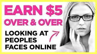Earn Money Over & Over Looking At Peoples Faces