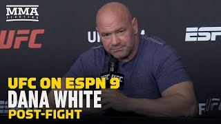 Dana White UFC on ESPN 9 Post-Fight Press Conference - MMA Fighting