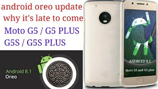 android oreo update why it's late to come for Moto G5 ,G5 plus, g5s, g5s plus