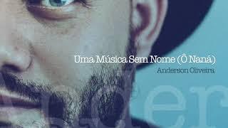 Baixar Anderson Oliveira - Uma Música Sem Nome (Ô ná ná)