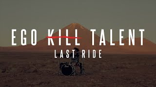 EGO KILL TALENT - Last Ride (Official Music Video)