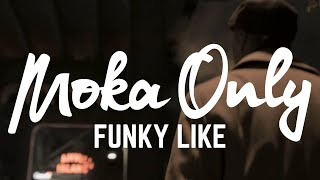 Moka Only - Funky Like