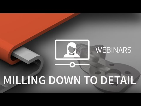 Webinar - Milling Down To Detail