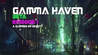 Gamma Haven Prequel Ep 1: A Glimmer of Beauty