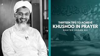 13 Tips to Achİeve Khushoo in Salaah - Shaykh Hasan Ali