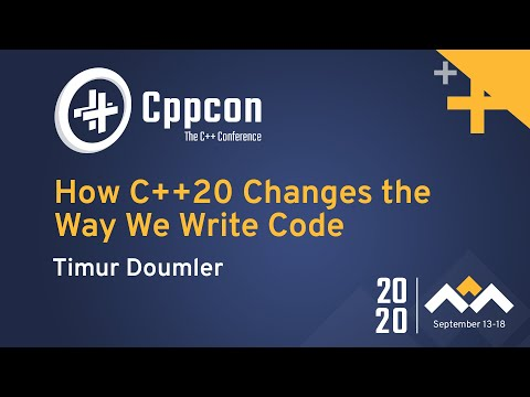 How C++20 Changes the Way We Write Code - Timur Doumler - CppCon 2020