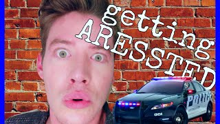 GETTING ARRESTED!
