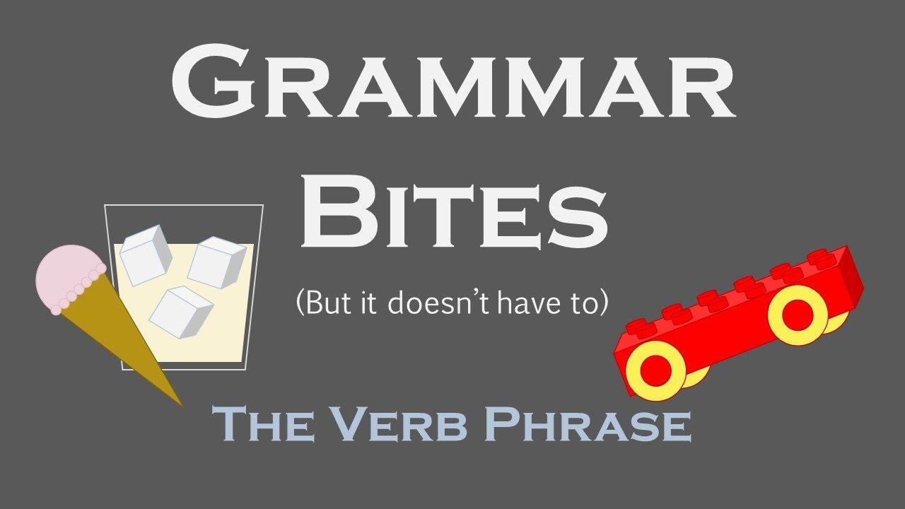 Grammar Bites | The Verb Phrase (YouTube Script)