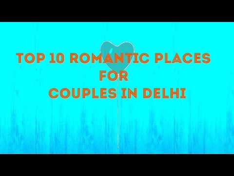 Best romantic places for couples in Delhi.