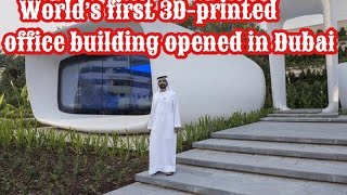 World's first 3D printed office building opened in Dubai
