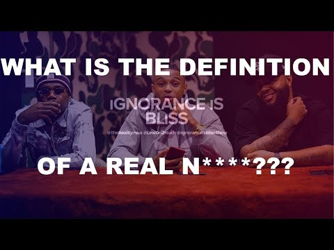 WHAT IS THE DEFINITION OF A REAL N****??? (Feat. Dame) | Ignorance is Bliss