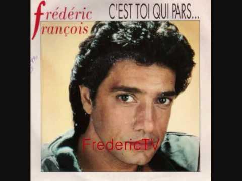 FREDERIC FRANCOIS   ♥♥C'EST TOI QUI PARS,C'EST TOI QUI PLEURES♥♥