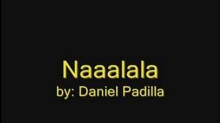Repeat youtube video Naaalala- Daniel Padilla