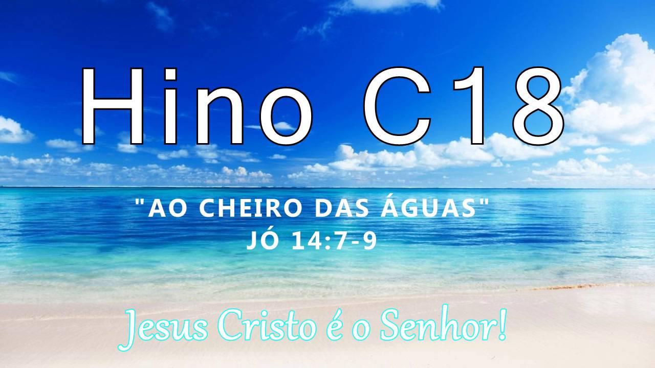 "Download Hino C18 - ""Ao Cheiro das Águas"" (Jó 14:7-9)"