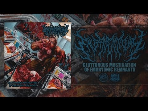 EMBRYECTOMY - GLUTTONOUS MASTICATION OF EMBRYONIC REMNANTS [OFFICIAL ALBUM STREAM] (2016) SW EXCL