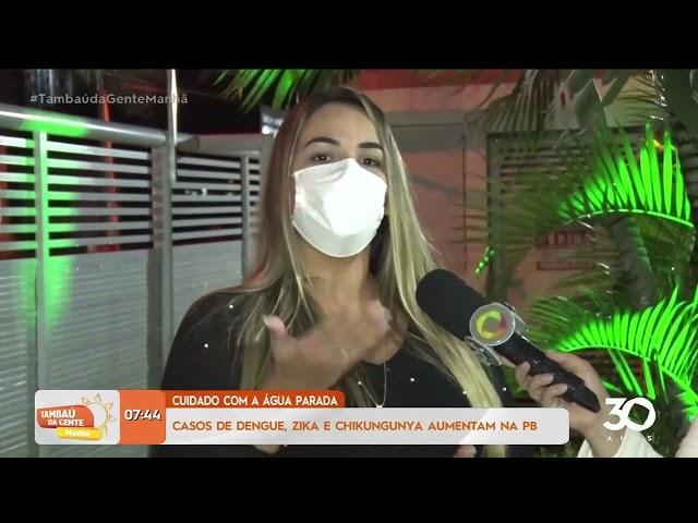 Casos de dengue, zika e chikungunya aumentam na PB -Tambaú da Gente Manhã