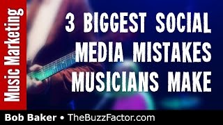 3 Social Media Mistakes Musicians Make - Bob Baker