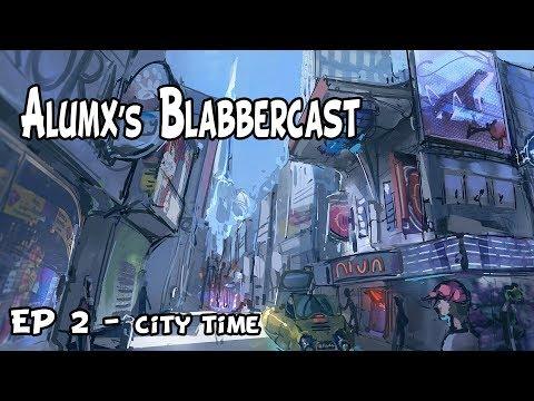 [EP 02] Alumx's Blabbercast - City time