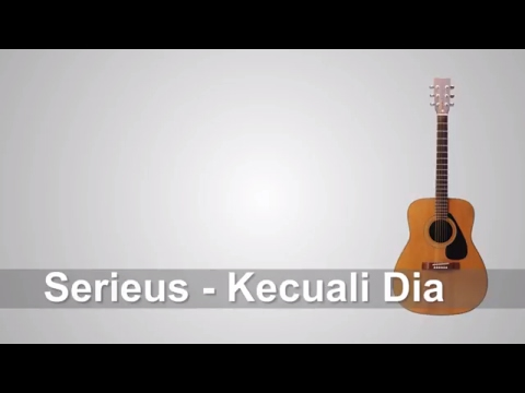 Lirik Lagu Seurieus - Kecuali Dia + Chord