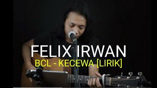 FELIX IRWAN   BCL - KECEWA [LIRIK]